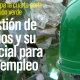 La gestión de residuos y su potencial para crear empleo.